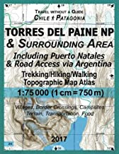 2017 Torres del Paine NP & Surrounding Area Including Puerto Natales & Road Access via Argentina Trekking/Hiking/Walking Topographic Map Atlas 1:75000 ... (Travel without a Guide Tourist Topo Maps)