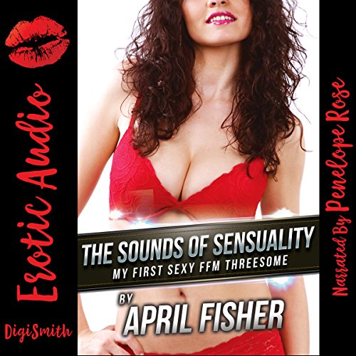The Sounds of Sensuality     My First Sexy FFM Threesome              By:                                                                                                                                 April Fisher                               Narrated by:                                                                                                                                 Penelope Rose                      Length: 31 mins     Not rated yet     Overall 0.0