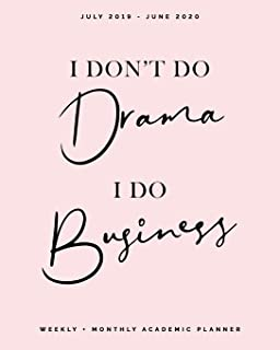 """I Don't Do Drama, I Do Business, Weekly + Monthly Academic Planner, July 2019 - June 2020: Blush Pink Calendar Organizer 