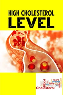 High Cholesterol Level: Ten Simple Steps to Lower Your Cholesterol in Four Weeks--Without Prescription Drugs. Improve Hear...