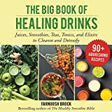 The Big Book of Healing Drinks: Juices, Smoothies, Teas, Tonics, and Elixirs to Cleanse and Detoxify (English Edition)