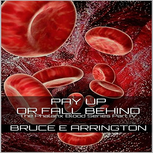 Pay up or Fall Behind     Phalanx Blood, Book 4              By:                                                                                                                                 Bruce E Arrington                               Narrated by:                                                                                                                                 James Simenc                      Length: 2 hrs and 13 mins     2 ratings     Overall 5.0