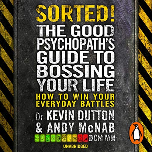 Sorted!     The Good Psychopath's Guide to Bossing Your Life              By:                                                                                                                                 Andy McNab,                                                                                        Professor Kevin Dutton                               Narrated by:                                                                                                                                 Andy McNab,                                                                                        Kevin Dutton                      Length: 4 hrs and 49 mins     2 ratings     Overall 5.0