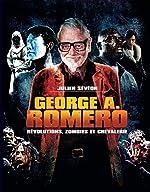George A. Romero - Révolutions, zombies & compagnie de Julien Sévéon