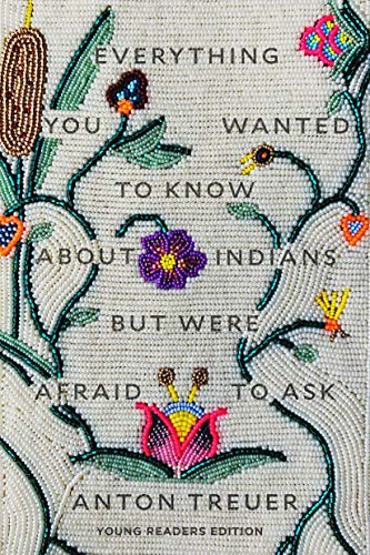 Compare Textbook Prices for Everything You Wanted to Know About Indians But Were Afraid to Ask: Young Readers Edition Young Readers ed. Edition ISBN 9781646140459 by Treuer, Anton