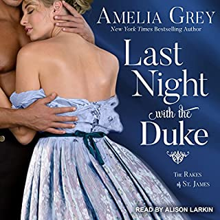 Last Night with the Duke     Rakes of St. James Series, Book 1              Written by:                                                                                                                                 Amelia Grey                               Narrated by:                                                                                                                                 Alison Larkin                      Length: 9 hrs and 38 mins     Not rated yet     Overall 0.0