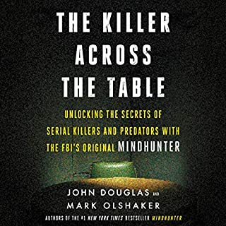 The Killer Across the Table     Unlocking the Secrets of Serial Killers and Predators with the FBI's Original Mindhunter              Auteur(s):                                                                                                                                 John E. Douglas,                                                                                        Mark Olshaker                               Narrateur(s):                                                                                                                                 Jonathan Groff                      Durée: 11 h et 7 min     3 évaluations     Au global 5,0