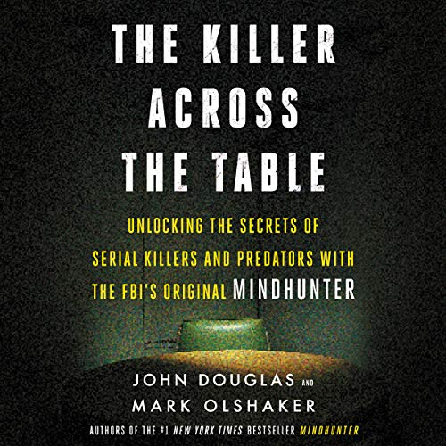 The Killer Across the Table     Unlocking the Secrets of Serial Killers and Predators with the FBI's Original Mindhunter              By:                                                                                                                                 John E. Douglas,                                                                                        Mark Olshaker                               Narrated by:                                                                                                                                 Jonathan Groff                      Length: 11 hrs and 7 mins     427 ratings     Overall 4.8