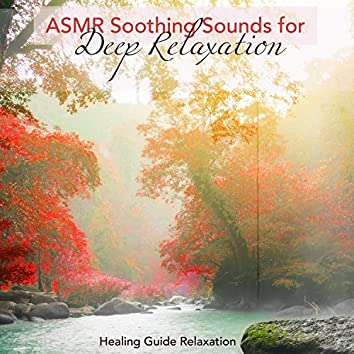 ASMR Soothing Sounds for Deep Relaxation – Healing Guide Relaxation
