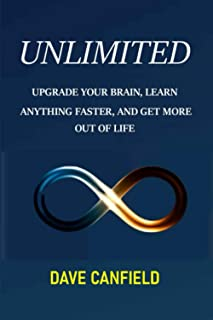 UNLIMITED: UPGRADE YOUR BRAIN, LEARN ANYTHING FASTER AND GET MORE OUT OF LIFE