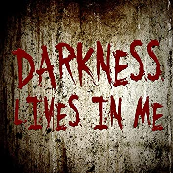 Darkness Live In Me