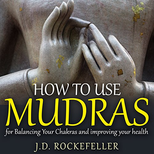 How to Use Mudras for Balancing Your Chakras and Improving your Health audiobook cover art