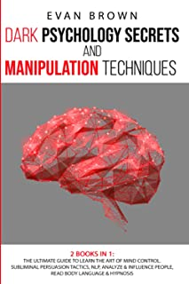Dark logy Secrets & Manipulation Techniques: The Ultimate Guide to Learn the Art of Mind Control. Subliminal Persuasion Ta...