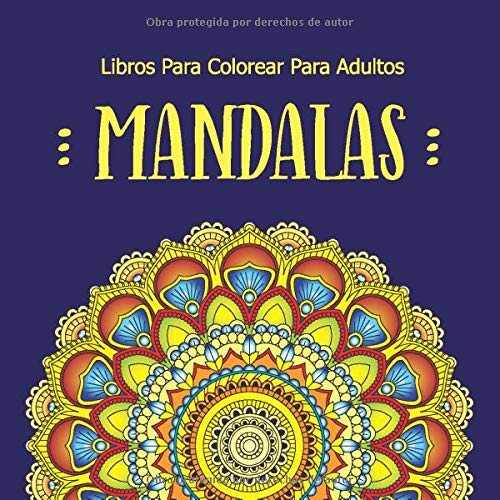 Libros Para Colorear Para Adultos Mandalas: Flores, Mariposas, Mandalas Para Colorear Adultos, Relajantes Libros Para Adultos