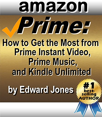 Amazon Prime: How to Get the Most from Prime Instant Video, Prime Music, and Kindle Unlimited (English…