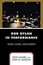 Bob Dylan in Performance: Song, Stage, and Screen
