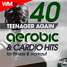 40 Teenager Again Aerobic & Cardio Hits For Fitness & Workout (Unmixed Compilation for Fitness & Workout 132 Bpm / 32 Count)
