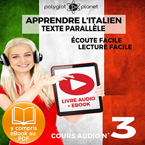 Apprendre l'Italien - Écoute Facile - Lecture Facile: Texte Parallèle Cours Audio No. 3 [Learn Italian - Hear Easily - Read Easily: Parallel Text Audio Course No. 3] audiobook cover art
