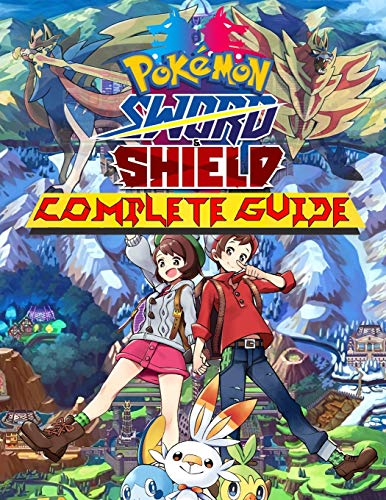 Pokémon Sword and Shield: COMPLETE GUIDE: Everything You Need To Know About Pokémon Sword and Shield Game; A Detailed Guide