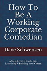 How To Be A Working Corporate Comedian: A Step-By-Step Guide Into Launching & Building Your Career Kindle Edition