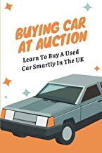 Buying Car At Auction: Learn To Buy A Used Car Smartly In The UK: Benefits Of Buying Car At Auction