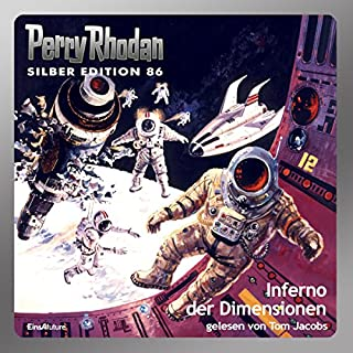 Inferno der Dimensionen     Perry Rhodan Silber Edition 86              Autor:                                                                                                                                 Kurt Mahr,                                                                                        William Voltz,                                                                                        Harvey Patton,                   und andere                          Sprecher:                                                                                                                                 Tom Jacobs                      Spieldauer: 17 Std. und 7 Min.     58 Bewertungen     Gesamt 4,7