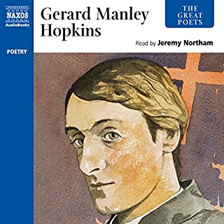 The Great Poets     Gerard Manley Hopkins              By:                                                                                                                                 Gerard Manley Hopkins                               Narrated by:                                                                                                                                 Jeremy Northam                      Length: 1 hr and 1 min     9 ratings     Overall 4.8