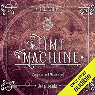 The Time Machine                   By:                                                                                                                                 H.G. Wells                               Narrated by:                                                                                                                                 John Banks                      Length: 3 hrs and 22 mins     7 ratings     Overall 4.0