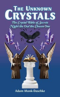 The Unknown Crystals: The Crystal Bible of Secrets Night the Owl the Chosen One