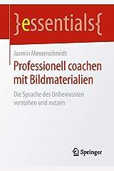 Professionell coachen mit Bildmaterialien: Die Sprache des Unbewussten verstehen und nutzen (essentials) Kindle Ausgabe
