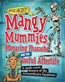 Mangy Mummies, Menacing Pharoahs and Awful Afterlife: A moth-eaten history of the extraordinary Egyptians (Awfully Ancient) by Kay Barnham (2014-12-11)