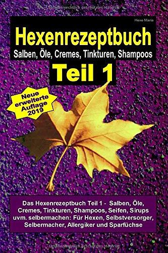 Hexe Maria – Hexenrezeptbuch Teil 1 – Salben, Öle, Cremes, Tinkturen, Shampoos: Das Hexenrezeptbuch Teil 1 – Salben, Öle, Cremes, Tinkturen, Shampoos, … und Sparfüchse (Volume 1) (German Edition)