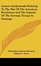 Letters And Journals Relating To The War Of The American Revolution And The Capture Of The German Troops At Saratoga