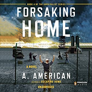 Forsaking Home     The Survivalist Series, Book 4              Written by:                                                                                                                                 A. American                               Narrated by:                                                                                                                                 Duke Fontaine                      Length: 11 hrs and 15 mins     16 ratings     Overall 4.7