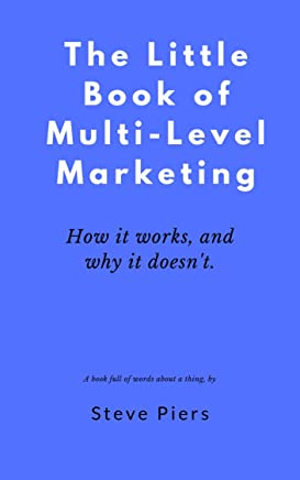 The Little Book of Multi Level Marketing: How it works, and why it doesn't