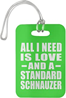All I Need is Love and A Standard Schnauzer - Luggage Tag Bag-gage Suitcase Tag Durable - Dog Cat Owner Lover Memorial Kelly Birthday Anniversary Valentine's Day Easter