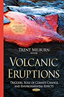 Volcanic Eruptions: Triggers, Role of Climate Change and Environmental Effects (Natural Disaster Research, Prediction and Mitigation)