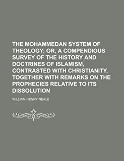 The Mohammedan System of Theology; Or, a Compendious Survey of the History and Doctrines of Islamism, Contrasted with Chri...
