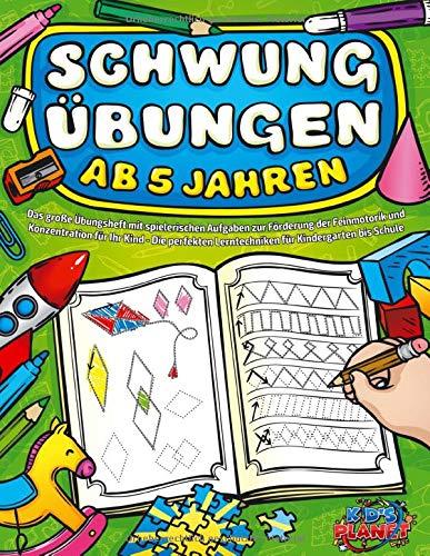 SCHWUNGÜBUNGEN AB 5 JAHREN: Das große Übungsheft mit spielerischen Aufgaben zur Förderung der Feinmotorik und Konzentration für Ihr Kind - Die perfekten Lerntechniken für Kindergarten bis Schule