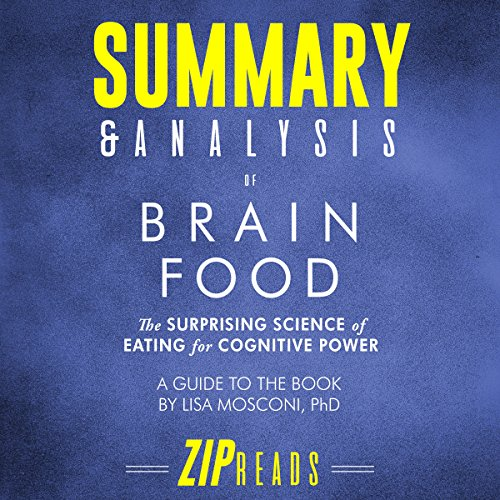 Summary & Analysis of Brain Food: The Surprising Science of Eating for Cognitive Power | A Guide to the Book by Lisa Mosconi, PhD                   By:                                                                                                                                 ZIP Reads                               Narrated by:                                                                                                                                 Satauna Howery                      Length: 1 hr and 9 mins     Not rated yet     Overall 0.0