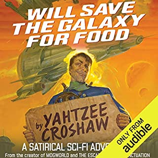 Will Save the Galaxy for Food                   By:                                                                                                                                 Yahtzee Croshaw                               Narrated by:                                                                                                                                 Yahtzee Croshaw                      Length: 10 hrs and 20 mins     6,711 ratings     Overall 4.4