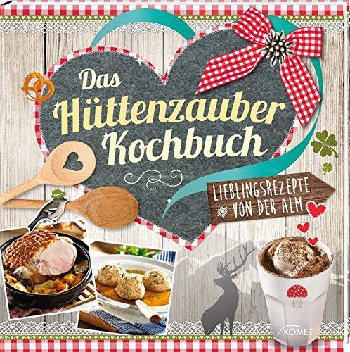 Das Hüttenzauber-Kochbuch: Lieblingsrezepte von der Alm