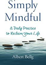 Simply Mindful: A Daily Practice to Reclaim Your Life