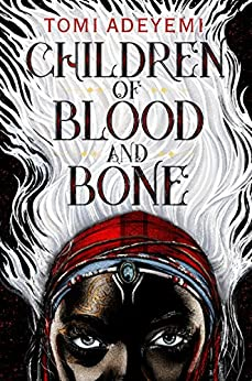 Children of Blood and Bone (Legacy of Orisha Book 1) by [Tomi Adeyemi]