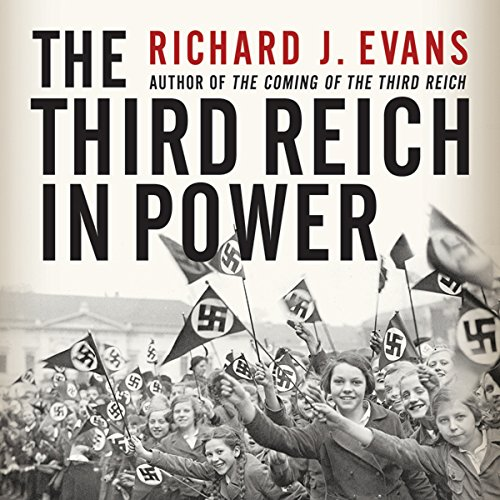 The Third Reich in Power                   By:                                                                                                                                 Richard J. Evans                               Narrated by:                                                                                                                                 Sean Pratt                      Length: 31 hrs and 58 mins     13 ratings     Overall 4.6