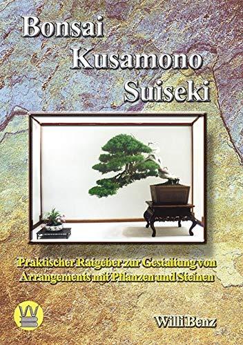 Bonsai, Kusamono, Suiseki. Praktischer Ratgeber zur Gestaltung von Arrangements mit Pflanzen und Steinen