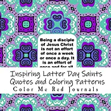 Inspiring Latter Day Saints Quotes And Coloring Patterns: A Church of Jesus Christ of Latter Day Saints Coloring Book