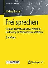 Frei sprechen: in Radio, Fernsehen und vor Publikum. Ein Training für Moderatoren und Redner (Journalistische Praxis) (German Edition)