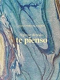 A pesar de todo, te pienso par Alejandra G. Remón