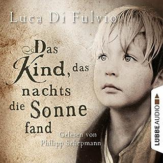 Das Kind, das nachts die Sonne fand                   Autor:                                                                                                                                 Luca Di Fulvio                               Sprecher:                                                                                                                                 Philipp Schepmann                      Spieldauer: 25 Std. und 1 Min.     1.477 Bewertungen     Gesamt 4,5